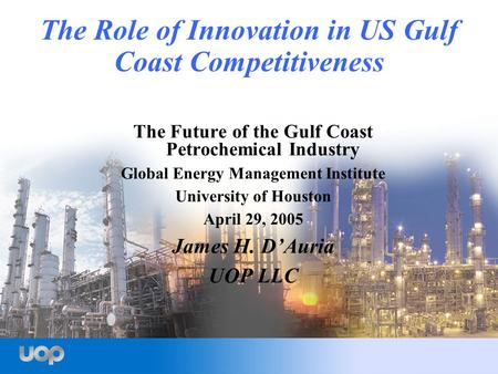 The Role of Innovation in US Gulf Coast Competitiveness The Future of the Gulf Coast Petrochemical Industry Global Energy Management Institute University.