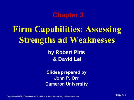 Copyright ©2003 by South-Western, a division of Thomson Learning. All rights reserved. Slide 3-1 Firm Capabilities: Assessing Strengths ad Weaknesses by.