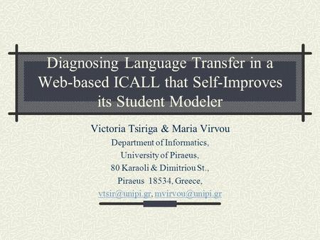 Diagnosing Language Transfer in a Web-based ICALL that Self-Improves its Student Modeler Victoria Tsiriga & Maria Virvou Department of Informatics, University.