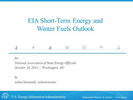 Www.eia.gov U.S. Energy Information Administration Independent Statistics & Analysis EIA Short-Term Energy and Winter Fuels Outlook for National Association.