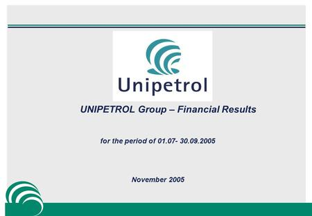 UNIPETROL Group – Financial Results for the period of 01.07- 30.09.2005 November 2005.