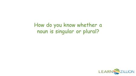 How do you know whether a noun is singular or plural?