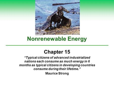 "Nonrenewable Energy Chapter 15 ""Typical citizens of advanced industrialized nations each consume as much energy in 6 months as typical citizens in developing."