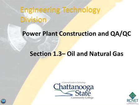 Power Plant Construction and QA/QC Section 1.3– Oil and Natural Gas Engineering Technology Division.