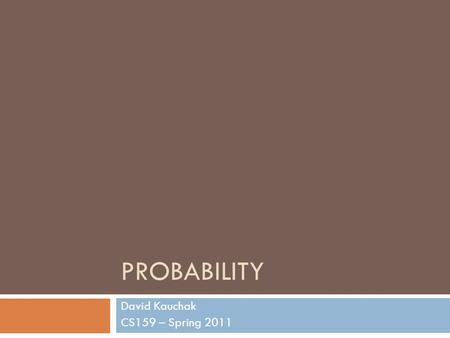 PROBABILITY David Kauchak CS159 – Spring 2011. Admin  Posted some links in Monday's lecture for regular expressions  Logging in remotely  ssh to vpn.cs.pomona.edu.