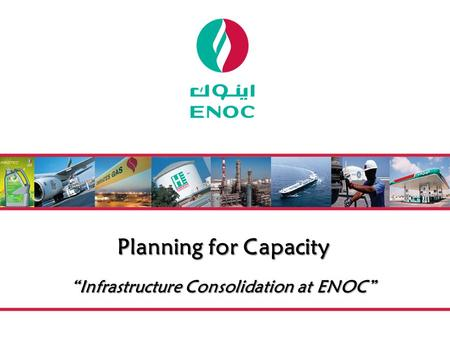 "Planning for Capacity ""Infrastructure Consolidation at ENOC"""
