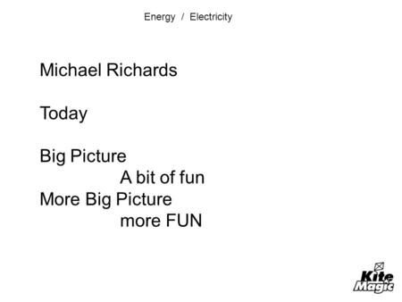 Energy / Electricity Michael Richards Today Big Picture A bit of fun More Big Picture more FUN.