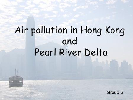 Air pollution in Hong Kong and Pearl River Delta Group 2.