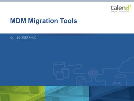 © Talend 2013 MDM Migration Tools Cyril SONNEFRAUD.