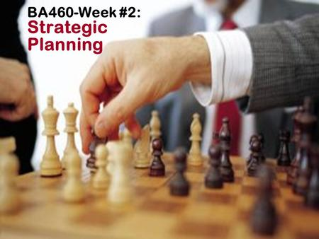 "BA460-Week #2: Strategic Planning. ""If you don't know where you are going any route will get you there."" Chris Bartlett, Harvard Business School."