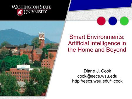 January 20081 Smart Environments: Artificial Intelligence in the Home and Beyond Diane J. Cook