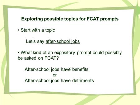 Exploring possible topics for FCAT prompts Start with a topic Let's say after-school jobs What kind of an expository prompt could possibly be asked on.