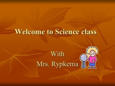 Welcome to Science class With Mrs. Rypkema. What is Grade 8 Science We have two major focuses We have two major focuses Physical Science – chemistry,