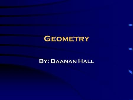 Geometry By: Daanan Hall Points Example: C A point is an exact location. This is an example of a point.