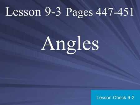 Lesson 9-3 Pages 447-451 Angles Lesson Check 9-2.