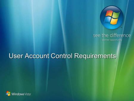 User Account Control Requirements. Agenda Introducing UAC The shield icon UAC manifests Least User Access (LUA) predictor tool Partitioning an application.