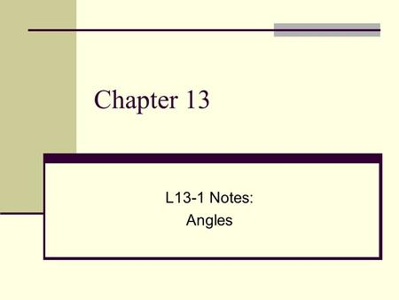 Chapter 13 L13-1 Notes: Angles. Vocabulary Angles have two sides that share a common endpoint called the vertex of the angle.