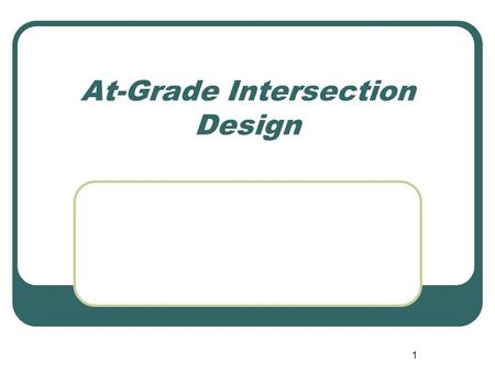 1 At-Grade Intersection Design. 2 Objectives Define general intersection design objectives Describe factors that influence curb return design For a nice.