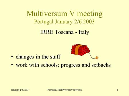 January 2/6 2003Portugal, Multiversum V meeting1 Multiversum V meeting Portugal January 2/6 2003 IRRE Toscana - Italy changes in the staff work with schools: