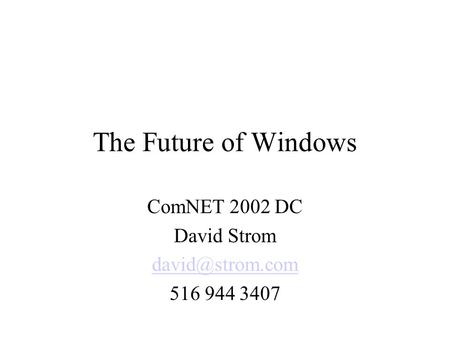 The Future of Windows ComNET 2002 DC David Strom 516 944 3407.