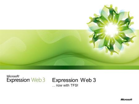 Expression Web 3... now with TFS!. What is Expression Web 3? Professional web design and development tool Create standards-based Web sites faster & easier.