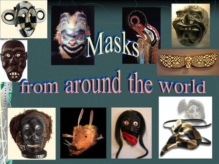 When you look at the faces around you, you will very quickly discover they are amazingly interesting and intricate works of art. A mask is just a model.