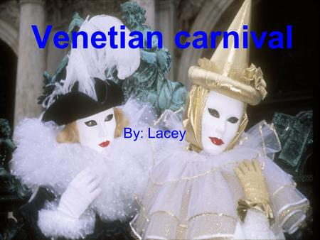 Venetian carnival By: Lacey. The first recorded carnival occurred in1268. It was outlawed in the 1930's, and was not revived until the 1980's. Carnival.