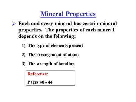 Mineral Properties Each and every mineral has certain mineral properties. The properties of each mineral depends on the following;  1) The type of elements.