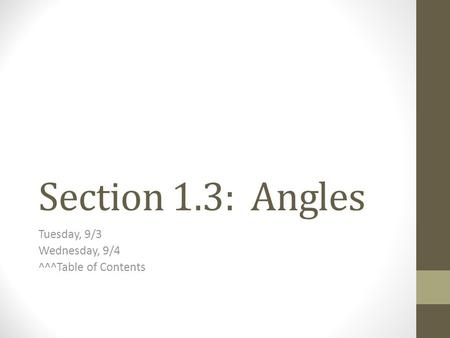 Section 1.3: Angles Tuesday, 9/3 Wednesday, 9/4 ^^^Table of Contents.