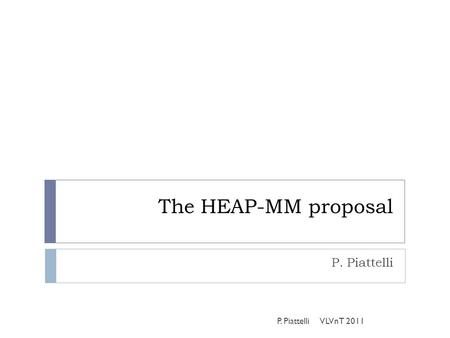 The HEAP-MM proposal P. Piattelli VLVnT 2011. The call  INFRA-2011-1.1.23. Research Infrastructures for astroparticle physics: High energy cosmic rays,