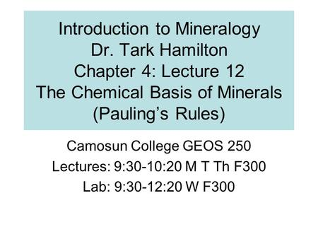 Introduction to Mineralogy Dr. Tark Hamilton Chapter 4: Lecture 12 The Chemical Basis of Minerals (Pauling's Rules) Camosun College GEOS 250 Lectures: