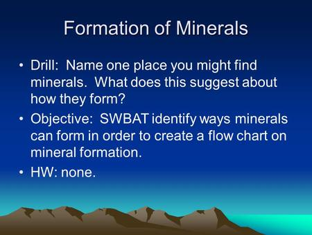 1-3 Formation and Mining of Minerals Objectives: 1.Describe the ...