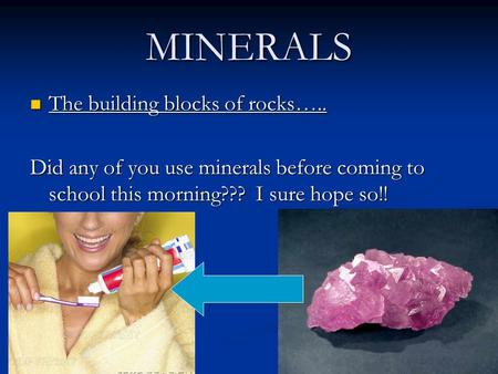 MINERALS The building blocks of rocks….. The building blocks of rocks….. Did any of you use minerals before coming to school this morning??? I sure hope.