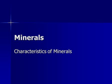 Minerals Characteristics of Minerals. Minerals are… Naturally occurring (not man made) Naturally occurring (not man made) Yes - Diamonds No – Cubic Zirconia.