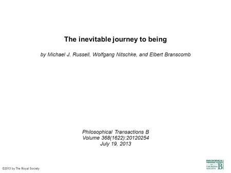 The inevitable journey to being by Michael J. Russell, Wolfgang Nitschke, and Elbert Branscomb Philosophical Transactions B Volume 368(1622):20120254 July.