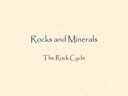Rocks and Minerals The Rock Cycle Minerals A mineral is a naturally occurring solid that has definite composition and structure Scientists use physical.