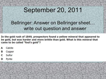 September 20, 2011 Bellringer: Answer on Bellringer sheet… write out question and answer.