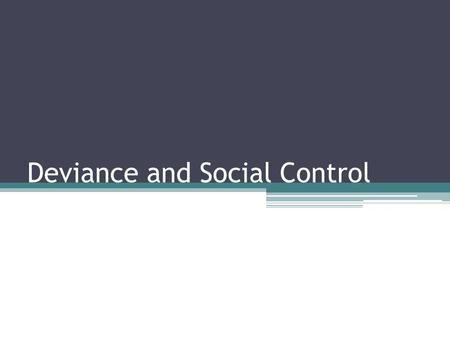 Deviance and Social Control. What is Deviance? To move away or stray from a set of standards in society Refers to a violation of norms According to Howards.