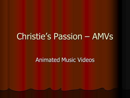 Christie's Passion – AMVs Animated Music Videos. What is it? In a nutshell, it's a video made out of an animated movie (most of the time something from.