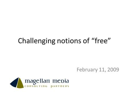 "Challenging notions of ""free"" February 11, 2009. Overview Why revisit ""free""? Approach What we found What next? 2."