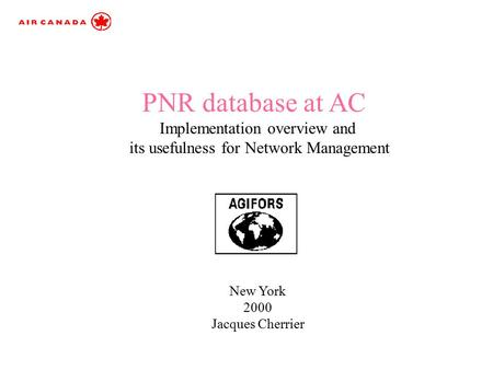 New York 2000 Jacques Cherrier PNR database at AC Implementation overview and its usefulness for Network Management.