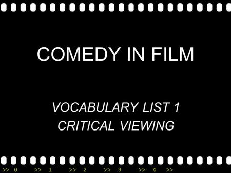 >>0 >>1 >> 2 >> 3 >> 4 >> COMEDY IN FILM VOCABULARY LIST 1 CRITICAL VIEWING.
