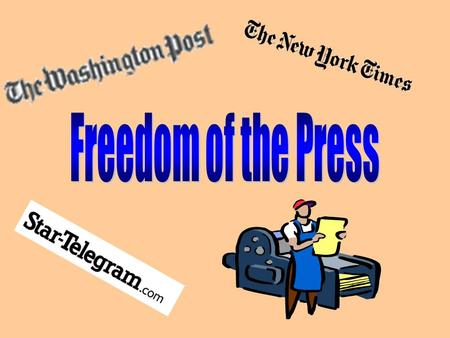 "What is ""the press""? Newspapers Magazines Radio Television Internet."