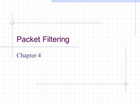 Packet Filtering Chapter 4. Learning Objectives Understand packets and packet filtering Understand approaches to packet filtering Set specific filtering.