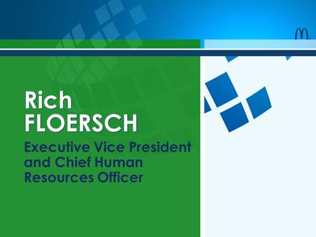 Rich FLOERSCH Executive Vice President and Chief Human Resources Officer.