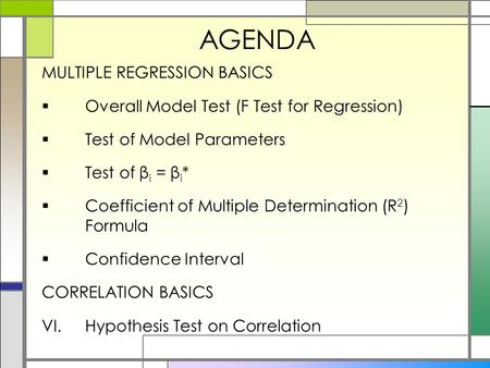 AGENDA MULTIPLE REGRESSION BASICS  Overall Model Test (F Test for Regression)  Test of Model Parameters  Test of β i = β i *  Coefficient of Multiple.