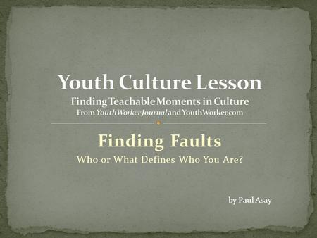 Finding Faults Who or What Defines Who You Are? by Paul Asay.