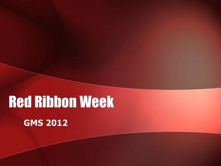 Red Ribbon Week GMS 2012. ESSENTIAL QUESTION Why do we celebrate Red Ribbon Week? Watch Video: THE POWER OF YOUTH