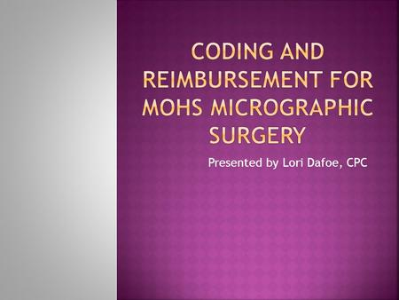 Coding and Reimbursement for Mohs Micrographic Surgery