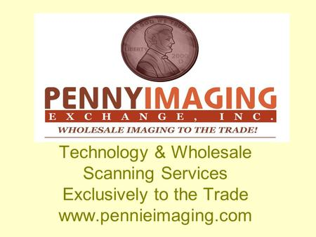 Technology & Wholesale Scanning Services Exclusively to the Trade www.pennieimaging.com.